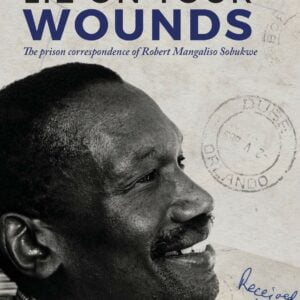 Lie on Your Wounds: The prison correspondence of Robert Mangaliso Sobukwe